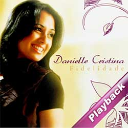 Baixar Música Gospel Fidelidade (Playback) - Danielle Cristina Mp3