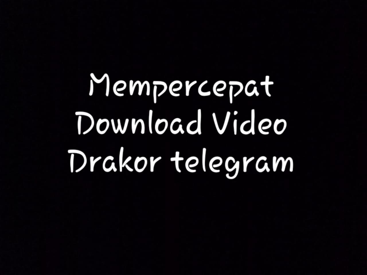 Cara Untuk Mempercepat Download Video Drakor di Telegram