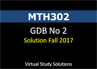 MTH302 GDB No 2 Solution Fall 2017