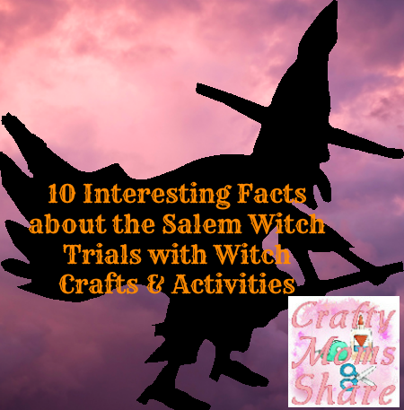 Crafty Moms Share: 10 Interesting Facts about the Salem Witch Trials