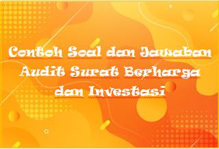 Contoh Soal dan Jawaban Audit Surat Berharga dan Investasi