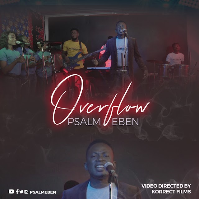 MUSIC VIDEO: Overflow By Psalm Eben (@psalmeben)
