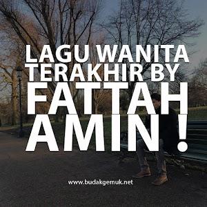 LAGU WANITA TERAKHIR BY FATTAH AMIN !
