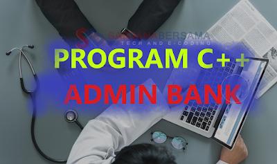Membuat Program Admin Bank di Bahasa Pemrograman C++ dan C