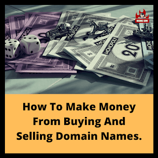 How To Make Money From Buying And Selling Domain Names.