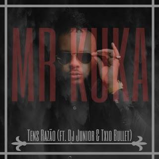 Mr. Kuka - Tens Razão (feat. Dj Junior & Txio Bullet)