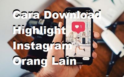 Cara Download Highlight Instagram Orang Lain