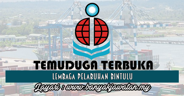 Temuduga Terbuka 2017 di Lembaga Pelabuhan Bintulu