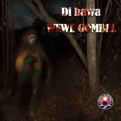 DI BAWA WEWE GOMBEL