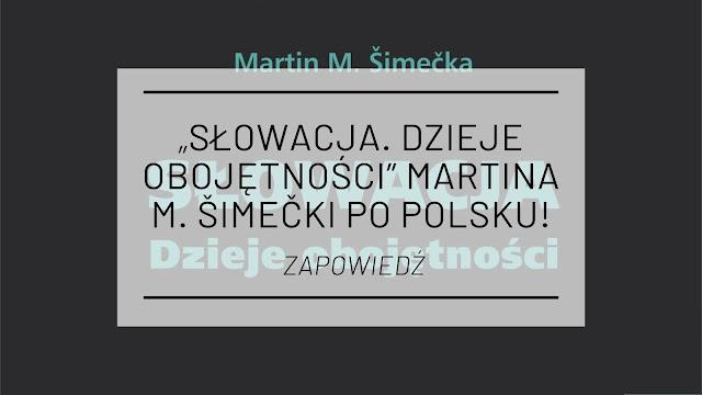 """""""Słowacja. Dzieje obojętności"""" Martina M. Šimečki po polsku! [zapowiedź]"""