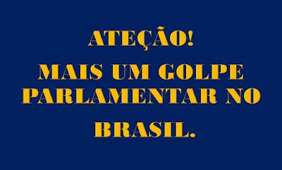 A imagem de fundo azul e caracteres em amarelo diz: Atenção! Mais um golpe parlamentar no Brasil.