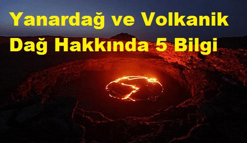 Yanardağ ve Volkanik Dağ Hakkında 5 Bilgi
