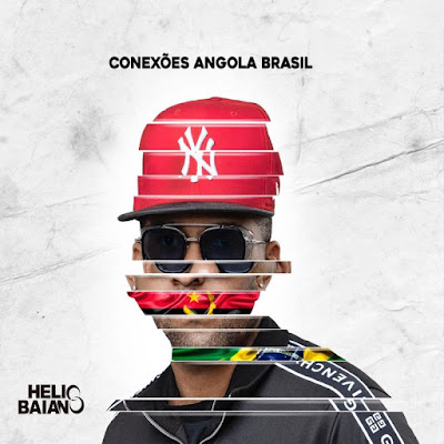 Dj Hélio Baiano - Conexões Angola & Brasil (Álbum Completo 2020 Download)