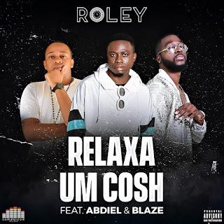 Roley feat Abdiel & Hot Blaze - Relaxa Um Cosh
