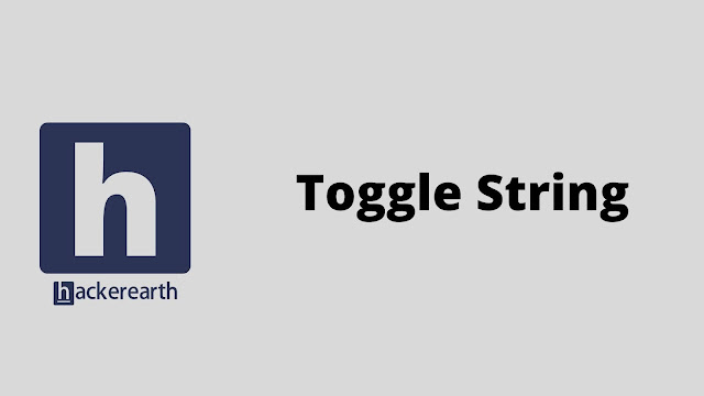 hackerEarth Toggle String problem solution