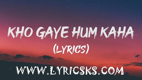 Kho Gaye Hum Kahan Lyrics in lyricsks.com