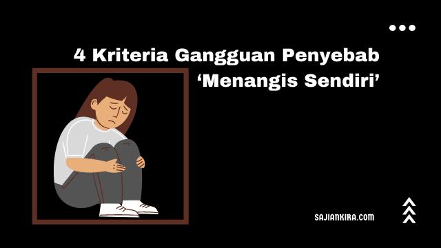 4-Kriteria-Gangguan-Penyebab-'-Menangis-Sendiri-'