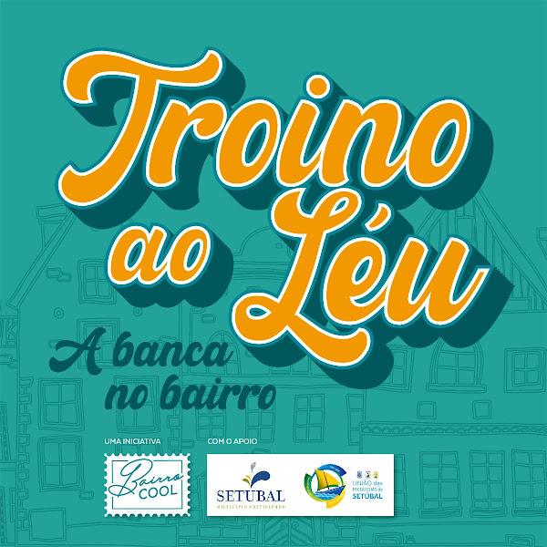 BAIRRO COOL - TROINO AO LÉU, EM SETÚBAL - 25 DE SETEMBRO