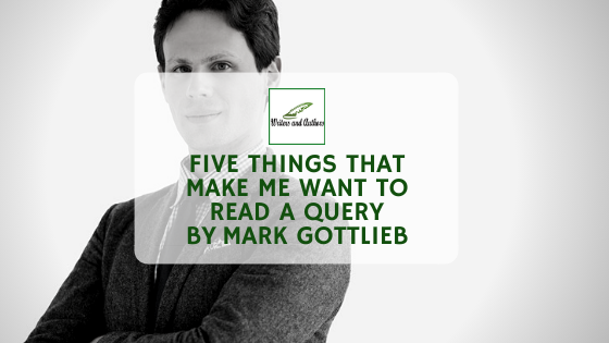 Five Things that Make me Want to Read a Query. Guest post by Trident Media Group Literary Agent Mark Gottlieb