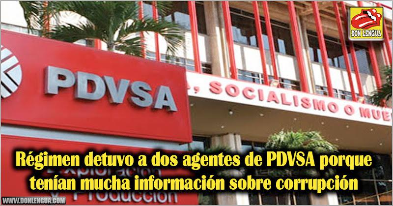 Régimen detuvo a dos agentes de PDVSA porque tenían mucha información sobre corrupción