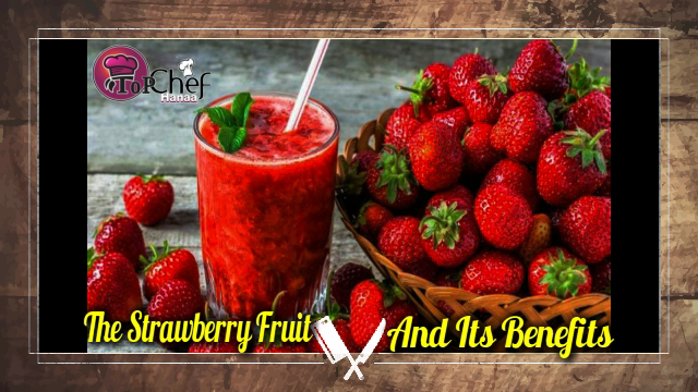 The Strawberry Fruit and its Benefits