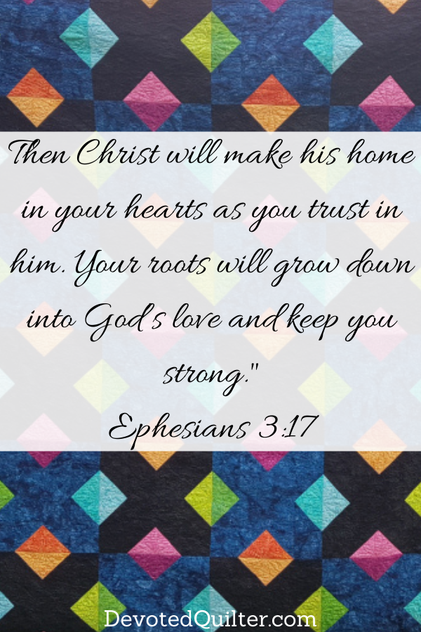 Then Christ will make his home in your hearts as you trust in him | DevotedQuilter.com