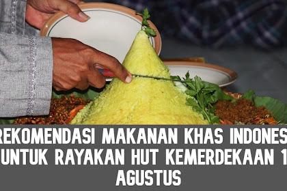 Rekomendasi Makanan Khas Indonesia untuk Rayakan HUT Kemerdekaan 17 Agustus