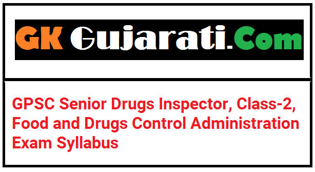GPSC Senior Drugs Inspector, Class-2, Food and Drugs Control Administration Exam Syllabus