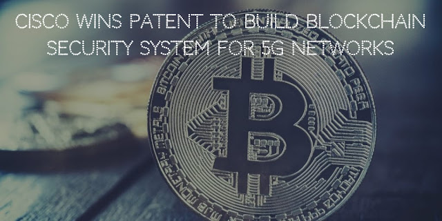 Cisco Wins Patent to Build Blockchain-Based Security System for 5G Networks
