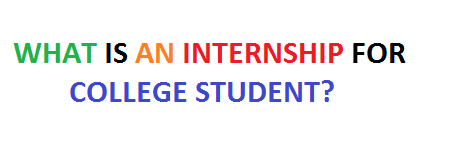 What is an Internship for College Students