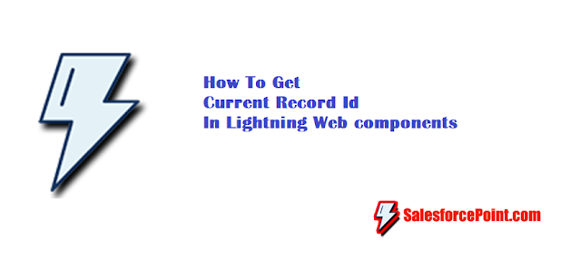 How To Get Current Record Id In LWC -Lightning Web components Example