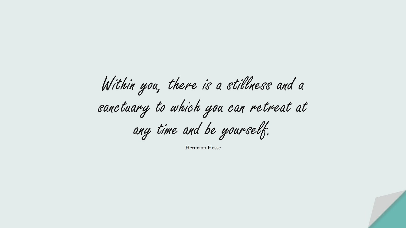 Within you, there is a stillness and a sanctuary to which you can retreat at any time and be yourself. (Hermann Hesse);  #StressQuotes