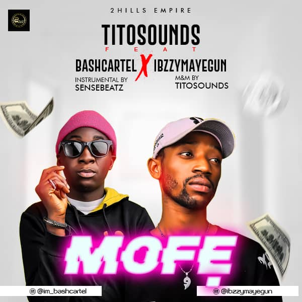 Tito sound ft bash cartel and ibzzymayegun - Mofe