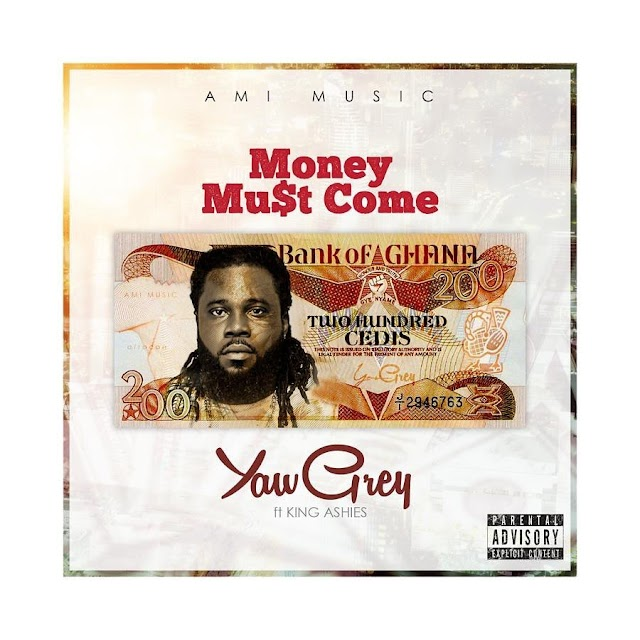 Yaw Grey - Money Must Come Ft King Ashes (prod by hypelyrix)