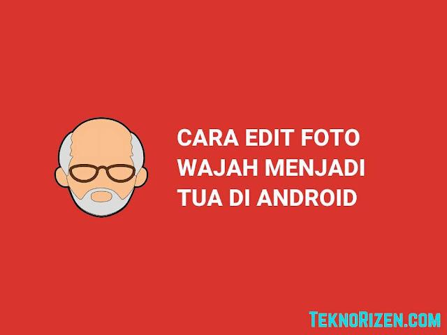 Viral! Cara Mengedit Wajah Menjadi Tua di Android