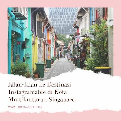 Jalan-Jalan ke Destinasi Instagramable di Kota Multikultural, Singapore.