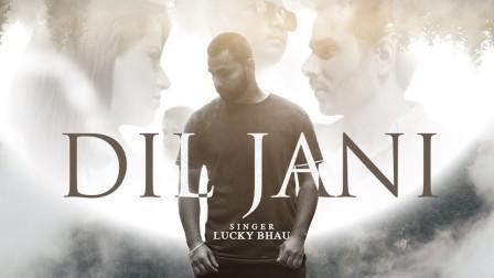 Dil Jani Lyrics - Lucky Bhau
