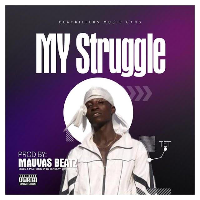 TET - My Struggle (Prod. By Mauvas Beatz)