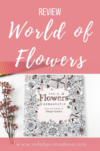 review buku coloring for adult, world of flowers karya Johanna Bassford. Buku mewarnai untuk dewasa dengan tema gambar bunga-bunga.