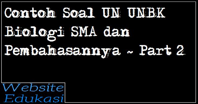 Contoh Soal UN UNBK Biologi SMA MA Pembahasannya ~ Part 2