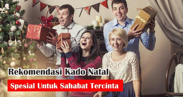 Rekomendasi Kado Natal Spesial Untuk Sahabat Tercinta