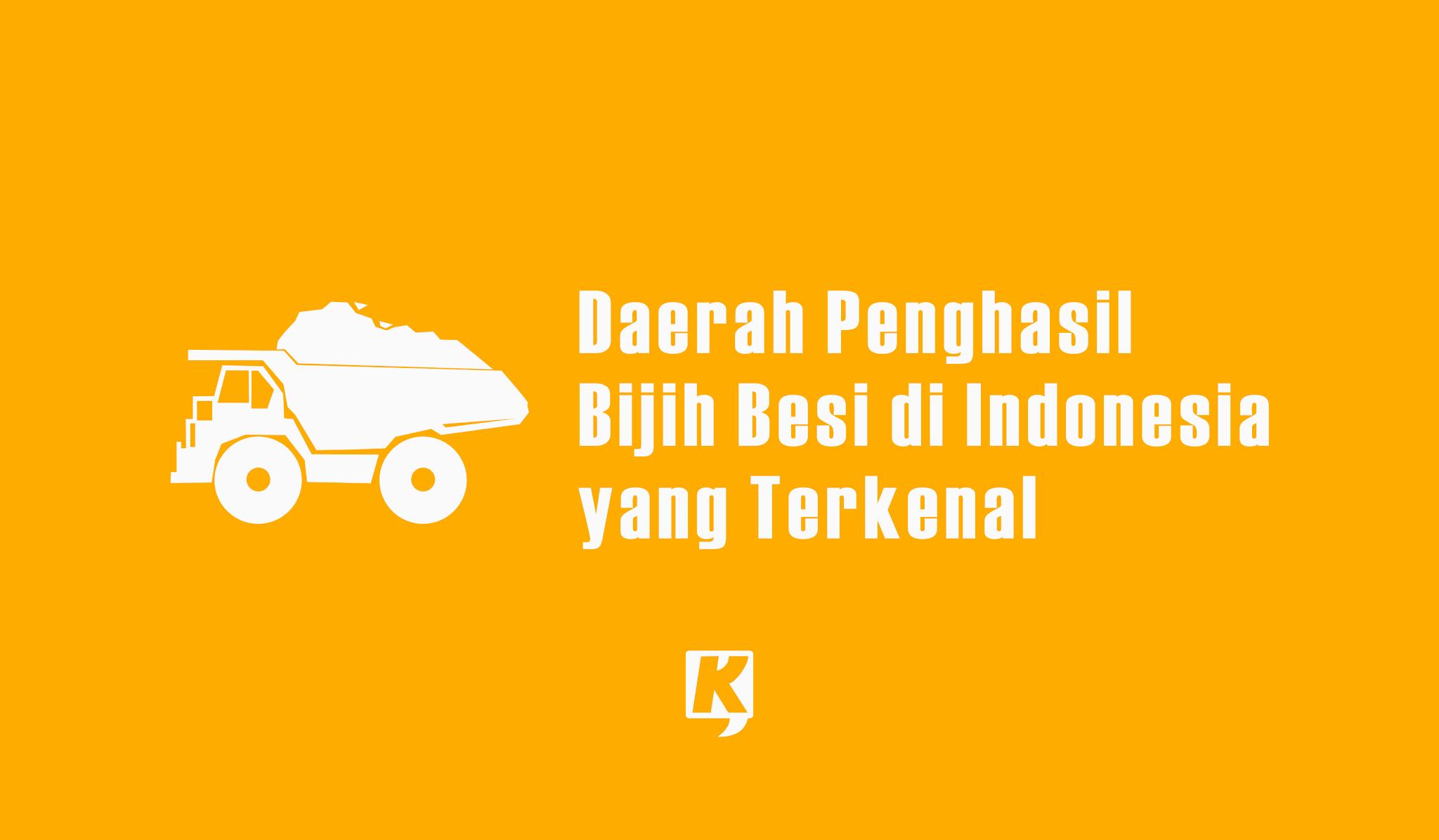 Daerah Penghasil Bijih Besi Terbesar di Indonesia yang Terkenal