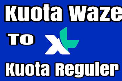 Cara Merubah Kuota Waze Menjadi Kuota Reguler XL Terbaru