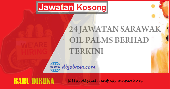 24 Jawatan Kosong Sarawak Oil Palms Terkini - Mei