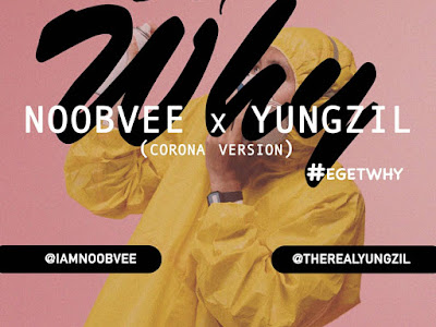 DOWNLOAD MP3: Noobvee Ft Yungzil - E Get Why (Corona-version)