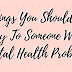 Things You Shouldn't Say To Someone With Mental Health Problems