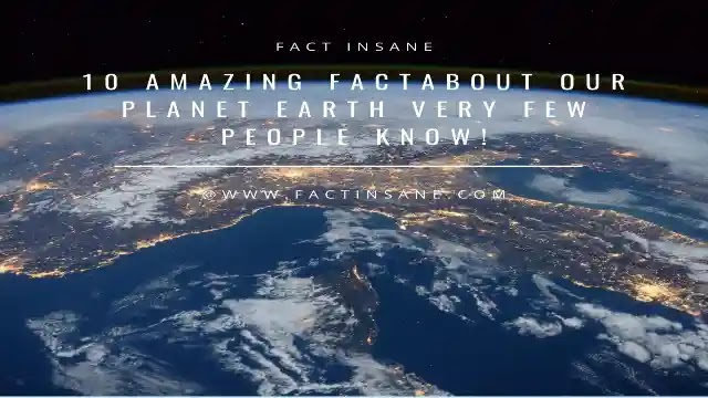 10 Amazing fact about our planet earth very few people know!