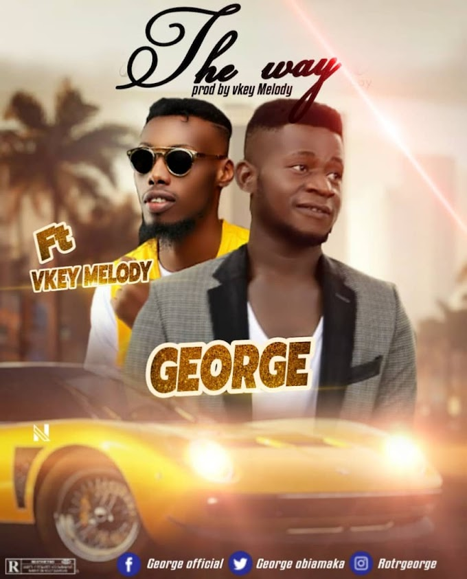 "George Obiamaka_""The Way"" ft Vkey Melody"