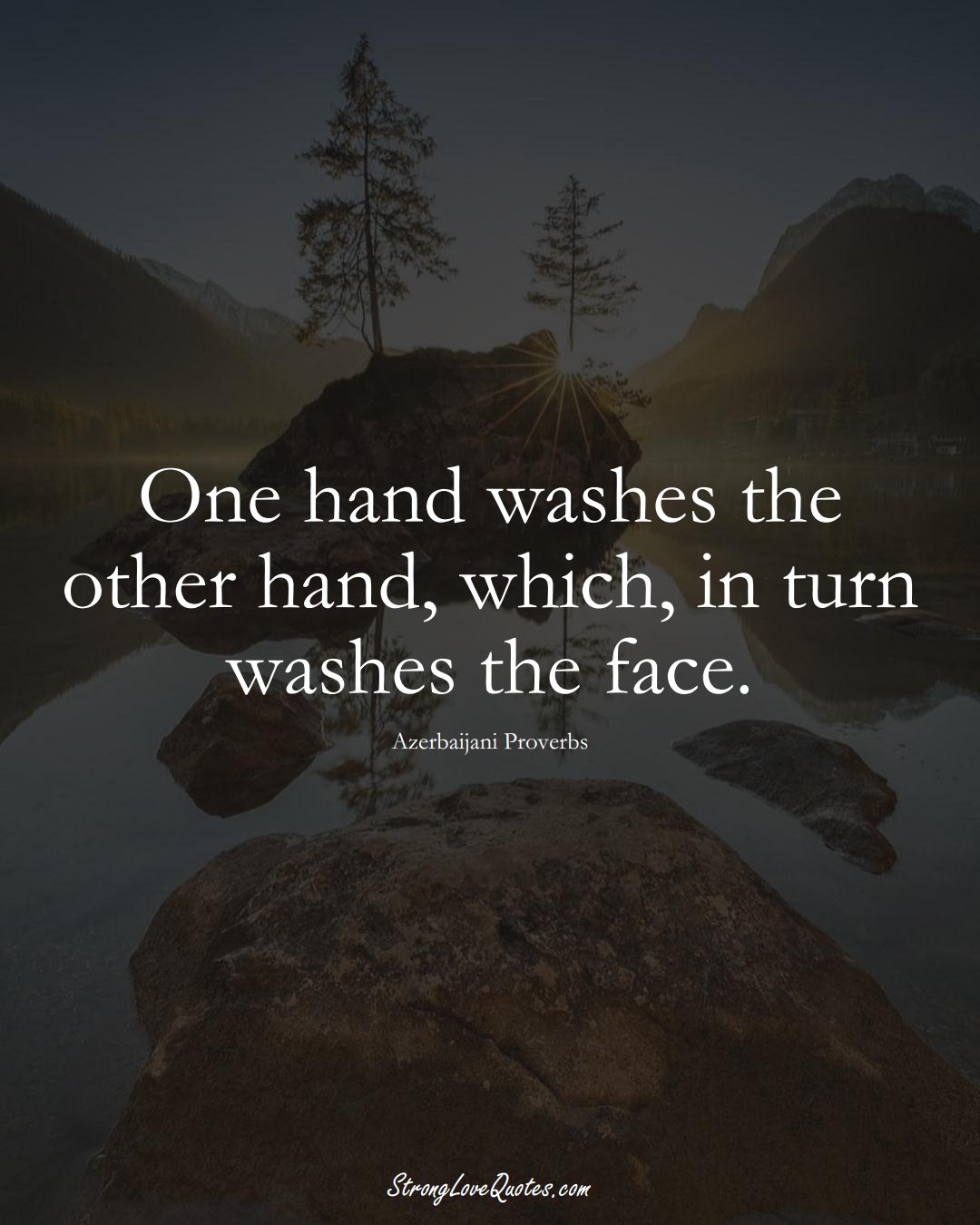One hand washes the other hand, which, in turn washes the face. (Azerbaijani Sayings);  #AsianSayings