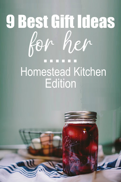 9 best gifts for her - homestead kitchen edition